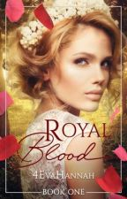 Royal Blood (Book I) by 4evahannah