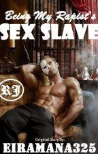 Being My Rapist's Sex Slave by eiramana325