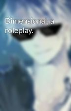 Dimensional, a roleplay. by JoshuaNolan