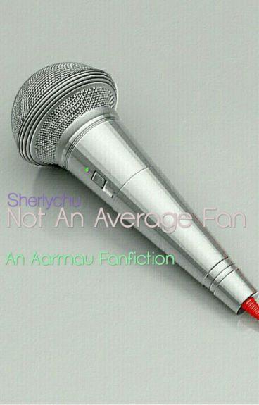 Not An Average Fan  ♡A Aarmau Fanfiction♡