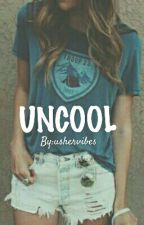 UNCOOL by ushervibes
