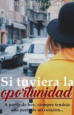 Si tuviera la oportunidad (Oportunidades #1) by RochiBarbadillo