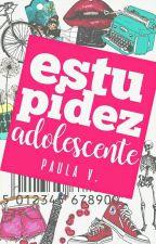 Estupidez Adolescente by CallieDornan
