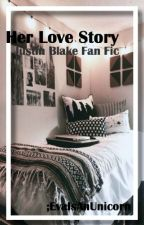Her love story || Justin Blake Fanfiction || by EvaIsAnUnicorn