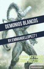 DEMONIOS BLANCOS  by EmmanuelLopez71