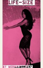 Life-Size  (Normani/You)  by HoneyRoseAngel97
