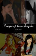 Pangarap Ka Na Lang Ba (book 2) COMPLETED by TheDoubtful