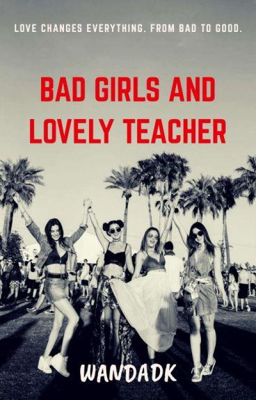 Bad girls and lovely teacher