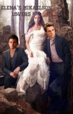 Elena's Mikaelson lovers (Original Version) by ArtemisHuntresss