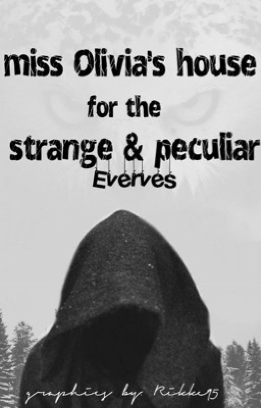 Miss Olivia's Home For The Strange and Peculiar  by Everves