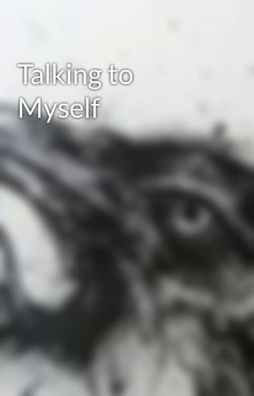 Talking to Myself by Dark32Emo