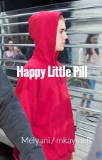 Happy Little Pill [ On Going ] by mkaymels