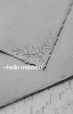 """Hello, Matteo"" ➳#1 by -walkerxcarson"