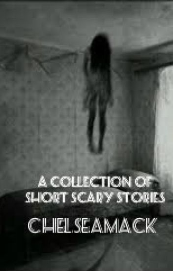 A Collection of Short Scary Stories - Chelsea - Wattpad