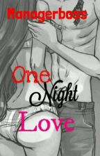 *One Night Love* #one Shot BS{By The Sexy Boss Managerboss .|.73} by Managerboss