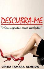 DESCUBRA-ME - Meus segredos serão revelados -Disponível até dia 20/09 by CintiaTamaraAlmeidad