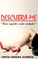 DESCUBRA-ME - Meus segredos serão revelados by CintiaTamaraAlmeidad
