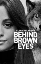 Behind Brown Eyes [Camren] by clinicallydead