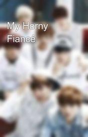 My Horny Fiancé  by Nglrms1124