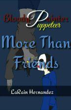 PuppeteerxBloodyPainter: More Than Friends  by LaRainHernandez
