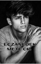 ECZANEDEKİ METE'OR  ( Düzenleniyor ) by psikopatbiryazarr