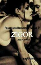POSSESSIVE BACHELOR'S SERIES 1:ZIGOR SUNEHRI by sefiabrezzer