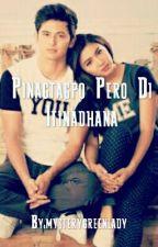 Pinagtagpo Pero Di Itinadhana by mysterygreenlady