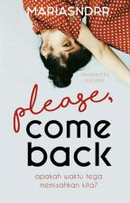 Please,Come back. by mariasndrr