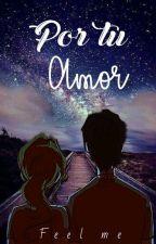 Por tu Amor  by feel_me_