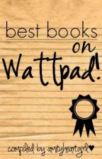 Best Books on Wattpad! by amityheartgirl
