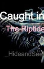 Caught in the Riptide {Unedited} {Watty Awards 2013} by _HideandSeek_