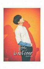 Love Is Not Over [Min Yoongi] by minddyoongi