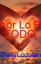 El Amor Lo Puede del TODO by Danylodofan