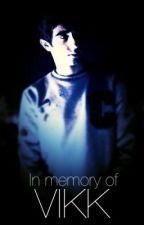 In Memory of Vikk | Vikkstar123 by Hanisnotonfire07