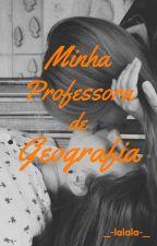 Minha professora de geografia (Romance Lésbico) by _-lalala-_