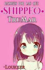 Razones por las que shipeo Trumar  by -Syzuki-