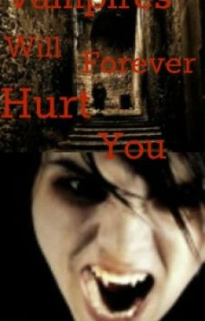 Vampires will forever hurt you. </3 by Tiger_Lilly13