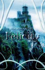 Felicity (A WORK IN PROGRESS) by hanuman1702
