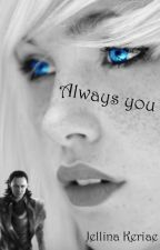 Always you (Loki FF) by JellinaKeriae