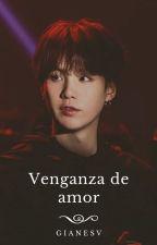 VENGANZA DE AMOR ( SUGA Y TÚ - BTS )[TERMINADA] by SeokJin2016