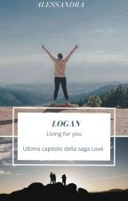 Logan   Living for you  ( Sequel di Secret For Melyssa , Fino Alla Fine ) by Alessandrinainsolia