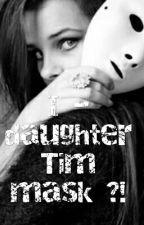 Я-дочка Тима Маски?! by -maria-bak