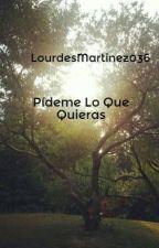 Pídeme Lo Que Quieras by LourdesMartinez036