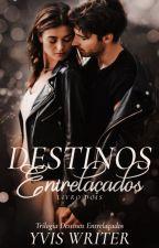 DESTINOS ENTRELAÇADOS - Livro 2 by Yvis_Writer