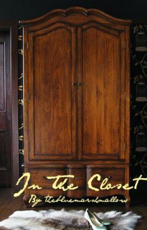 In The Closet - 5  I'm In The Closet! - Wattpad