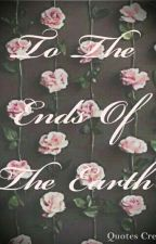 To The Ends Of The Earth  by DaughterOfSatan67