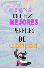 10 Mejores Perfiles De Wattpad by ChatyLy