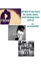 afried of my hero (a rucas, zaya, and falyssa love story) ✅ by moniespie400