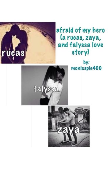 afried of my hero (a rucas, zaya, and falyssa love story) ✅