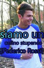 Siamo Un Casino Stupendo ||Federico Rossi|| by fedemydream